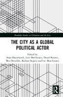 The City as a Global Political Actor - Routledge Studies in Urbanism and the City (Hardback)