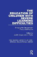 The Education of Children with Severe Learning Difficulties: Bridging the Gap between Theory and Practice - Routledge Library Editions: Special Educational Needs (Paperback)