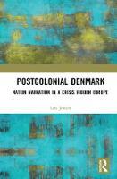 Postcolonial Denmark: Nation Narration in a Crisis Ridden Europe (Hardback)