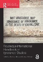 Routledge International Handbook of Ignorance Studies - Routledge International Handbooks (Paperback)
