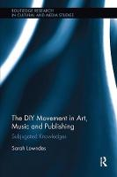 The DIY Movement in Art, Music and Publishing: Subjugated Knowledges (Paperback)