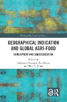 Geographical Indication and Global Agri-Food: Development and Democratization - Earthscan Food and Agriculture (Hardback)