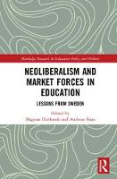 Neoliberalism and Market Forces in Education: Lessons from Sweden - Routledge Research in Education Policy and Politics (Hardback)