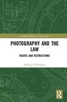 Photography and the Law: Rights and Restrictions - Routledge Research in Media Law (Hardback)