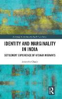 Identity and Marginality in India: Settlement Experience of Afghan Migrants - Routledge Contemporary South Asia Series (Hardback)