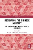 Reshaping the Chinese Military: The PLA's Roles and Missions in the Xi Jinping Era - Asian Security Studies (Hardback)