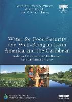 Water for Food Security and Well-being in Latin America and the Caribbean: Social and Environmental Implications for a Globalized Economy - Earthscan Studies in Water Resource Management (Paperback)