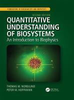 Quantitative Understanding of Biosystems: An Introduction to Biophysics, Second Edition - Foundations of Biochemistry and Biophysics (Hardback)
