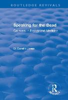 Speaking for the Dead: Cadavers in Biology and Medicine: Cadavers in Biology and Medicine - Routledge Revivals (Paperback)