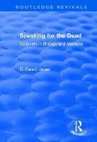 Speaking for the Dead: Cadavers in Biology and Medicine - Routledge Revivals (Hardback)