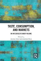 Taste, Consumption and Markets: An Interdisciplinary Volume - Routledge Interpretive Marketing Research (Hardback)