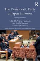 The Democratic Party of Japan in Power: Challenges and Failures - Nissan Institute/Routledge Japanese Studies (Hardback)