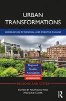 Urban Transformations: Geographies of Renewal and Creative Change - Regions and Cities (Hardback)