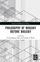 Philosophy of Biology Before Biology - History and Philosophy of Biology (Hardback)