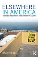 Elsewhere in America: The Crisis of Belonging in Contemporary Culture - Critical Interventions (Hardback)