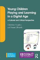 Young Children Playing and Learning in a Digital Age: a Cultural and Critical Perspective - Towards an Ethical Praxis in Early Childhood (Paperback)
