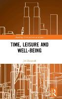 Time, Leisure and Well-Being - Routledge Critical Leisure Studies (Hardback)