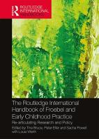 The Routledge International Handbook of Froebel and Early Childhood Practice: Re-articulating Research and Policy - Routledge International Handbooks of Education (Hardback)