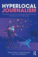 Hyperlocal Journalism: The decline of local newspapers and the rise of online community news (Paperback)