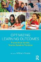 Optimizing Learning Outcomes: Proven Brain-Centric, Trauma-Sensitive Practices (Paperback)