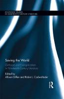 Saving the World: Girlhood and Evangelicalism in Nineteenth-Century Literature - Routledge Studies in Nineteenth Century Literature 1 (Hardback)