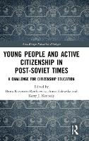 Young People and Active Citizenship in Post-Soviet Times: A Challenge for Citizenship Education - Asia-Europe Education Dialogue (Hardback)