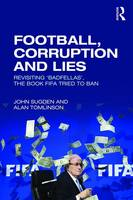 Football, Corruption and Lies: Revisiting 'Badfellas', the book FIFA tried to ban (Paperback)