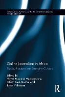 Online Journalism in Africa: Trends, Practices and Emerging Cultures (Paperback)