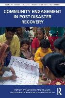 Community Engagement in Post-Disaster Recovery - Routledge Studies in Hazards, Disaster Risk and Climate Change (Paperback)