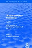 The Frankenstein Notebooks: Part Two  Draft Notebook B and Fair-Copy Notebooks C1 and C2 - Routledge Revivals: The Frankenstein Notebooks 2 (Paperback)