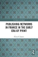 Publishing Networks in France in the Early Era of Print - The History of the Book (Hardback)