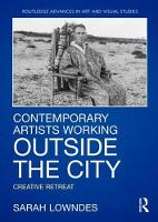 Contemporary Artists Working Outside the City: Creative Retreat - Routledge Advances in Art and Visual Studies (Hardback)
