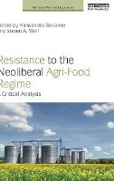 Resistance to the Neoliberal Agri-Food Regime: A Critical Analysis - Earthscan Food and Agriculture (Hardback)