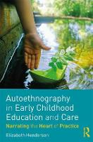 Autoethnography in Early Childhood Education and Care: Narrating the Heart of Practice (Paperback)