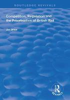 Competition, Regulation and the Privatisation of British Rail - Routledge Revivals (Hardback)