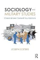 Sociology and Military Studies: Classical and Current Foundations - Cass Military Studies (Paperback)