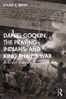 Daniel Gookin, the Praying Indians, and King Philip's War: A Short History in Documents (Paperback)