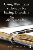 Using Writing as a Therapy for Eating Disorders: The diary healer (Paperback)