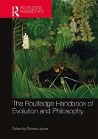 The Routledge Handbook of Evolution and Philosophy - Routledge Handbooks in Philosophy (Hardback)