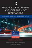 Regional Development Agencies: The Next Generation?: Networking, Knowledge and Regional Policies - Regions and Cities (Paperback)