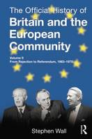 The Official History of Britain and the European Community, Vol. II: From Rejection to Referendum, 1963-1975 (Paperback)