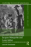 Jacques Marquette and Louis Jolliet: Exploration, Encounter, and the French New World - Routledge Historical Americans (Paperback)