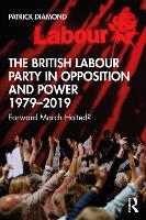 The British Labour Party in Opposition and Power 1979-2019
