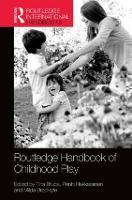 The Routledge International Handbook of Early Childhood Play - Routledge International Handbooks of Education (Hardback)