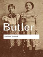 Gender Trouble: Feminism and the Subversion of Identity - Routledge Classics (Hardback)