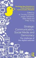 Strategic Communication, Social Media and Democracy: The challenge of the digital naturals - Routledge New Directions in PR & Communication Research (Hardback)