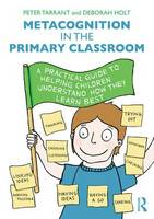 Metacognition in the Primary Classroom: A practical guide to helping children understand how they learn best (Paperback)