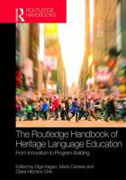 The Routledge Handbook of Heritage Language Education: From Innovation to Program Building - Routledge Handbooks in Linguistics (Hardback)