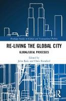Re-Living the Global City: Global/Local Processes - Routledge Studies in Global and Transnational Politics (Hardback)
