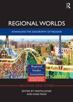 Regional Worlds: Advancing the Geography of Regions - Regions and Cities (Hardback)